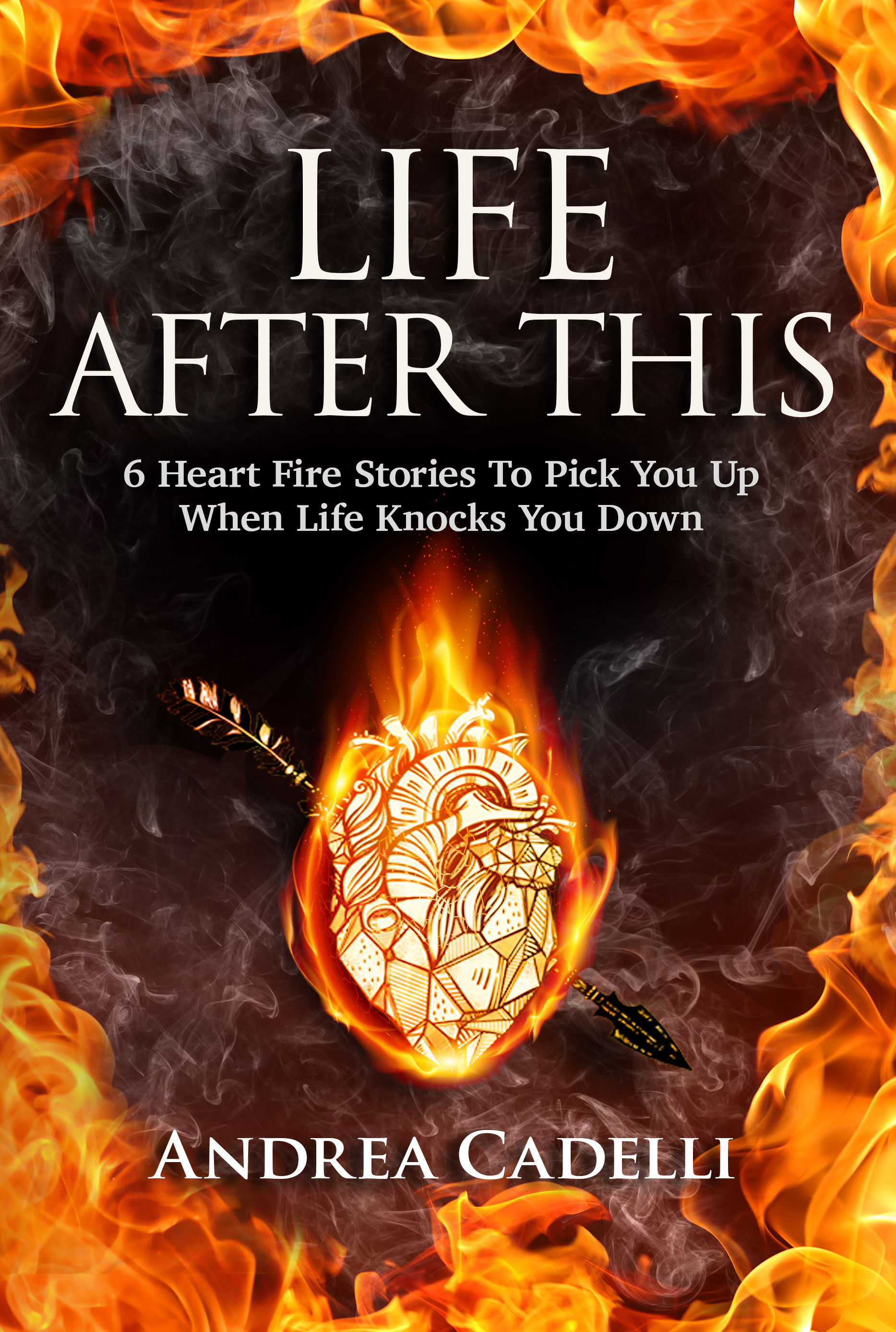 new book release, by Andrea Cadelli, heart fire stories, true stories, spiritual growth, self-help, self-improvement, memoir, poetry, must read books, grief, spirituality, sexual abuse, illness, depression and anxiety, growing up catholic, happiness